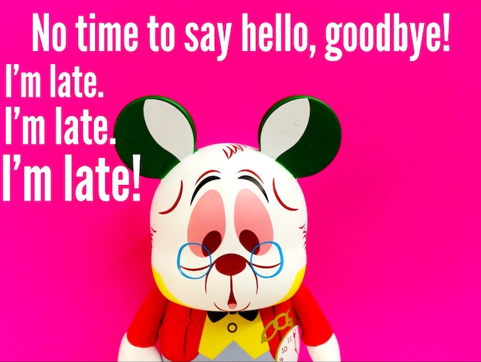 Alice Quotes- No time to say hello, goodbye!